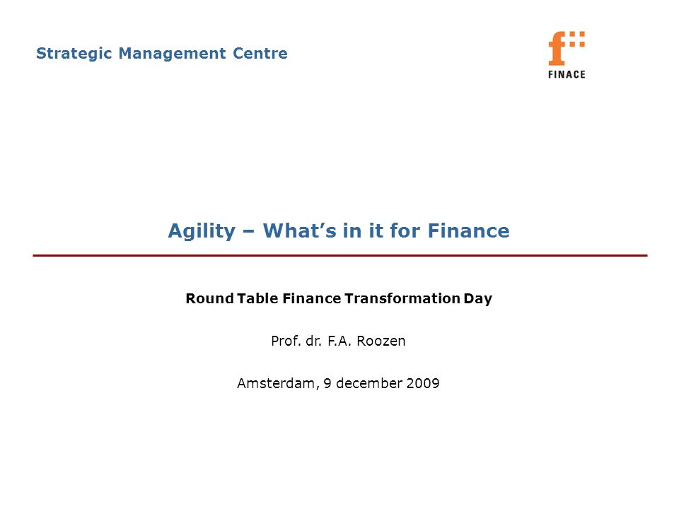 Agility – What's in it for Finance Strategic Management Centre Round Table Finance Transformation Day Prof.