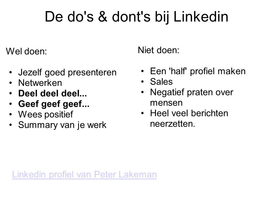 De do's & dont's bij Linkedin Wel doen: Jezelf goed presenteren Netwerken Deel deel deel... Geef geef geef... Wees positief Summary van je werk Niet d