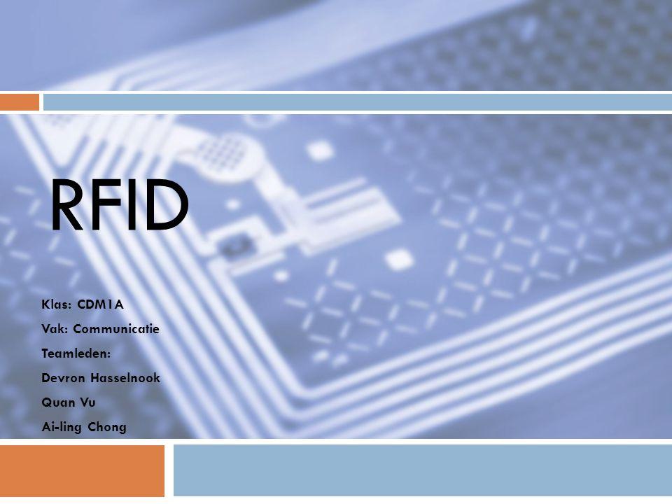 RFID Klas: CDM1A Vak: Communicatie Teamleden: Devron Hasselnook Quan Vu Ai-ling Chong