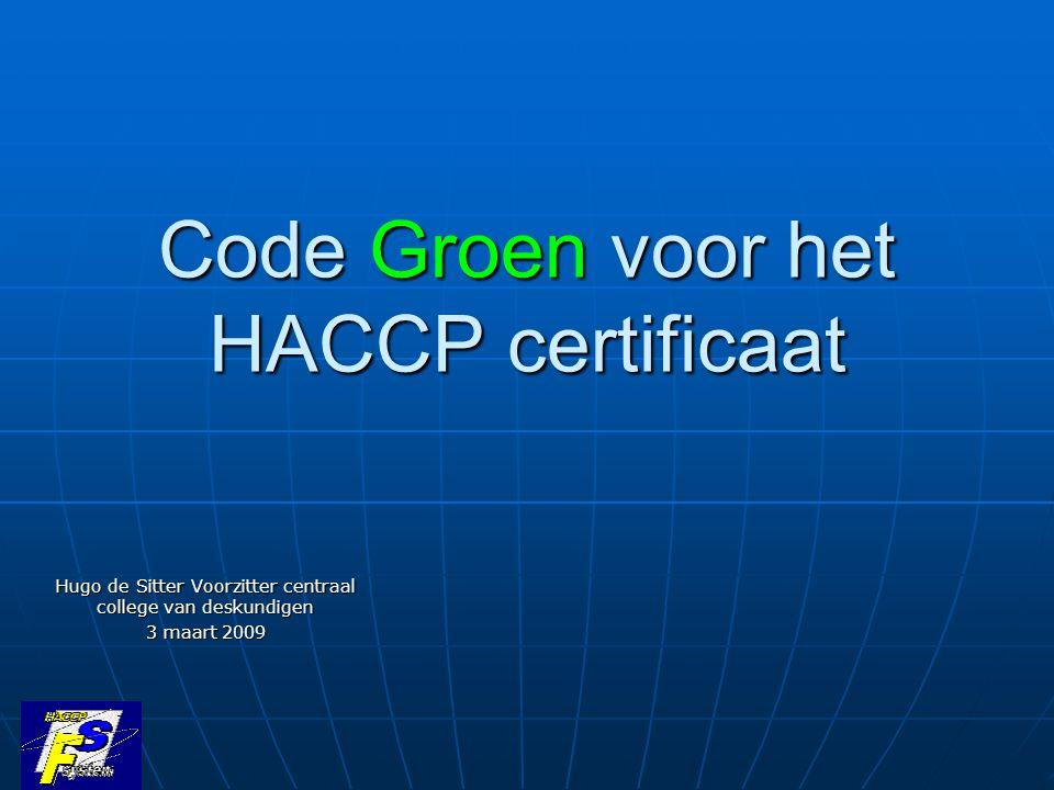 Code Groen voor het HACCP certificaat Hugo de Sitter Voorzitter centraal college van deskundigen 3 maart 2009