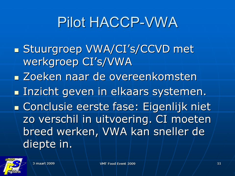 3 maart 2009 VMT Food Event 2009 11 Pilot HACCP-VWA Stuurgroep VWA/CI's/CCVD met werkgroep CI's/VWA Stuurgroep VWA/CI's/CCVD met werkgroep CI's/VWA Zo