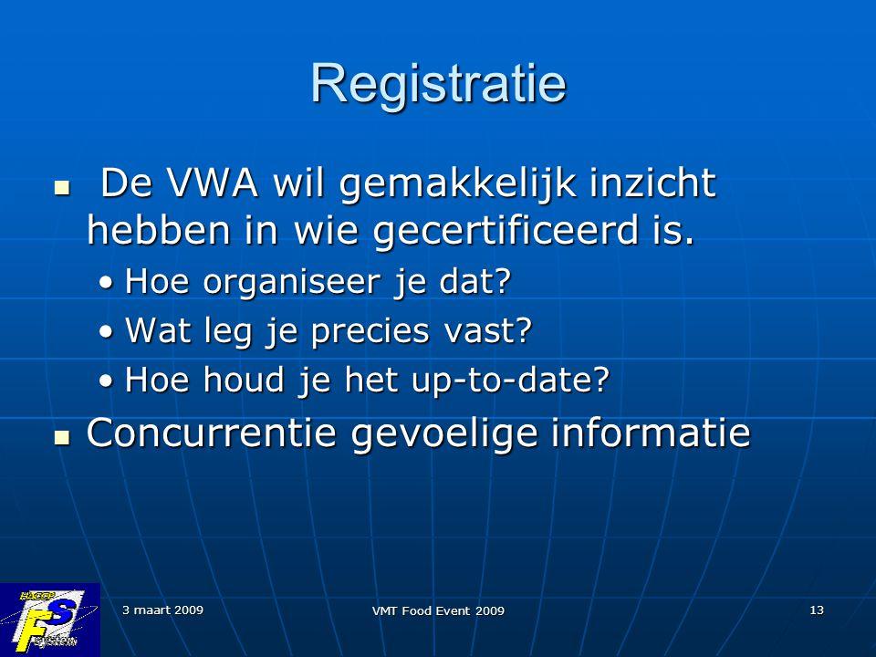 3 maart 2009 VMT Food Event 2009 13 Registratie De VWA wil gemakkelijk inzicht hebben in wie gecertificeerd is. De VWA wil gemakkelijk inzicht hebben