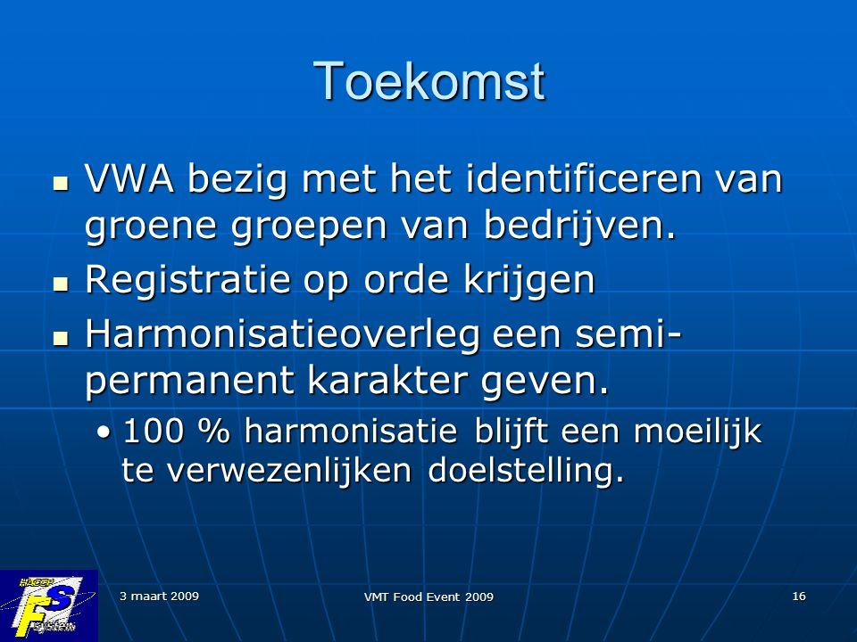 3 maart 2009 VMT Food Event 2009 16 Toekomst VWA bezig met het identificeren van groene groepen van bedrijven. VWA bezig met het identificeren van gro