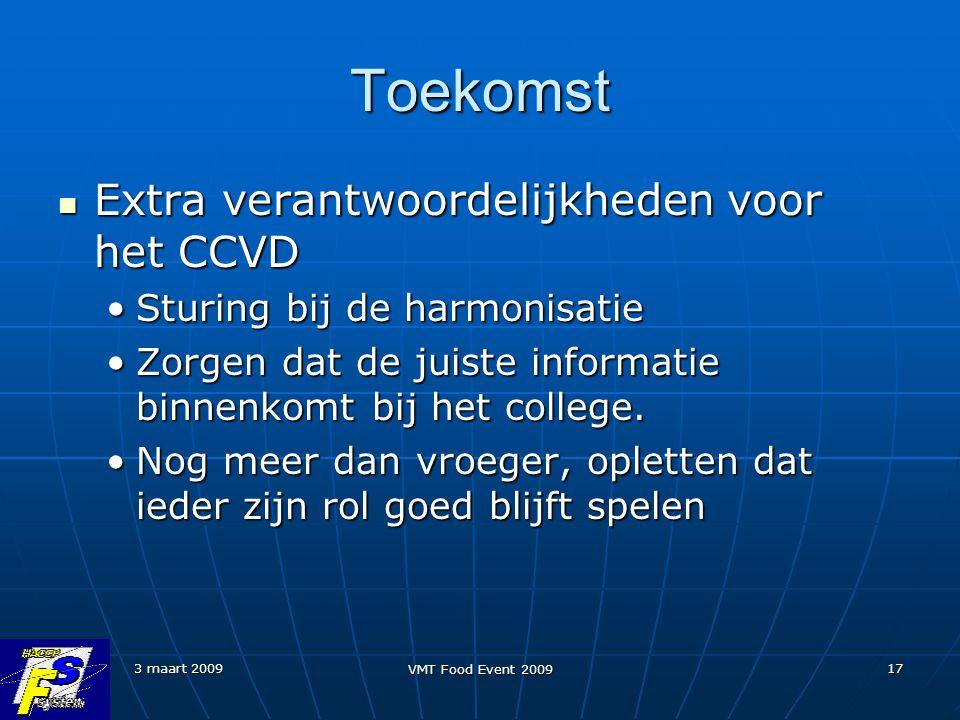 3 maart 2009 VMT Food Event 2009 17 Toekomst Extra verantwoordelijkheden voor het CCVD Extra verantwoordelijkheden voor het CCVD Sturing bij de harmon
