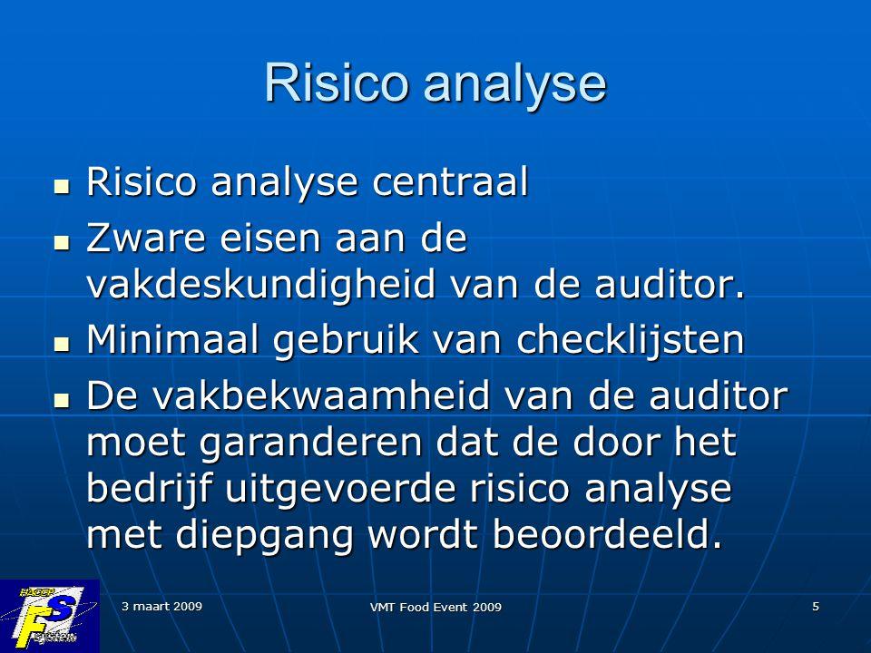 3 maart 2009 VMT Food Event 2009 5 Risico analyse Risico analyse centraal Risico analyse centraal Zware eisen aan de vakdeskundigheid van de auditor.