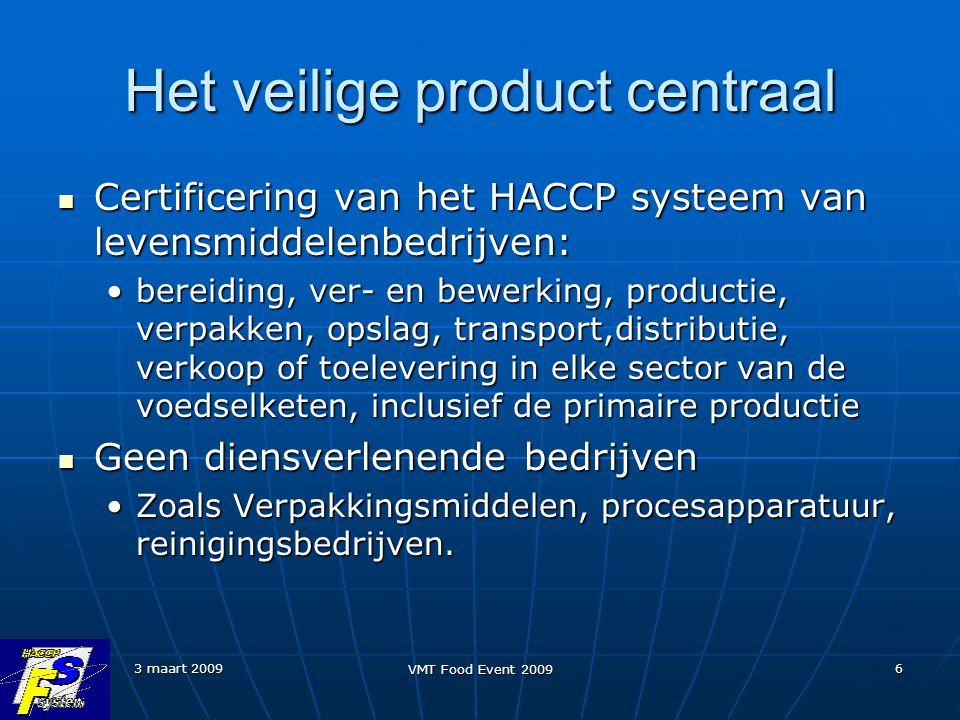 3 maart 2009 VMT Food Event 2009 6 Het veilige product centraal Certificering van het HACCP systeem van levensmiddelenbedrijven: Certificering van het