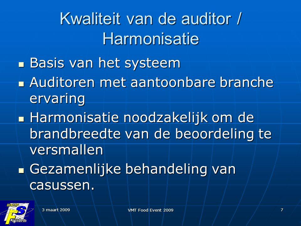 3 maart 2009 VMT Food Event 2009 7 Kwaliteit van de auditor / Harmonisatie Basis van het systeem Basis van het systeem Auditoren met aantoonbare branc
