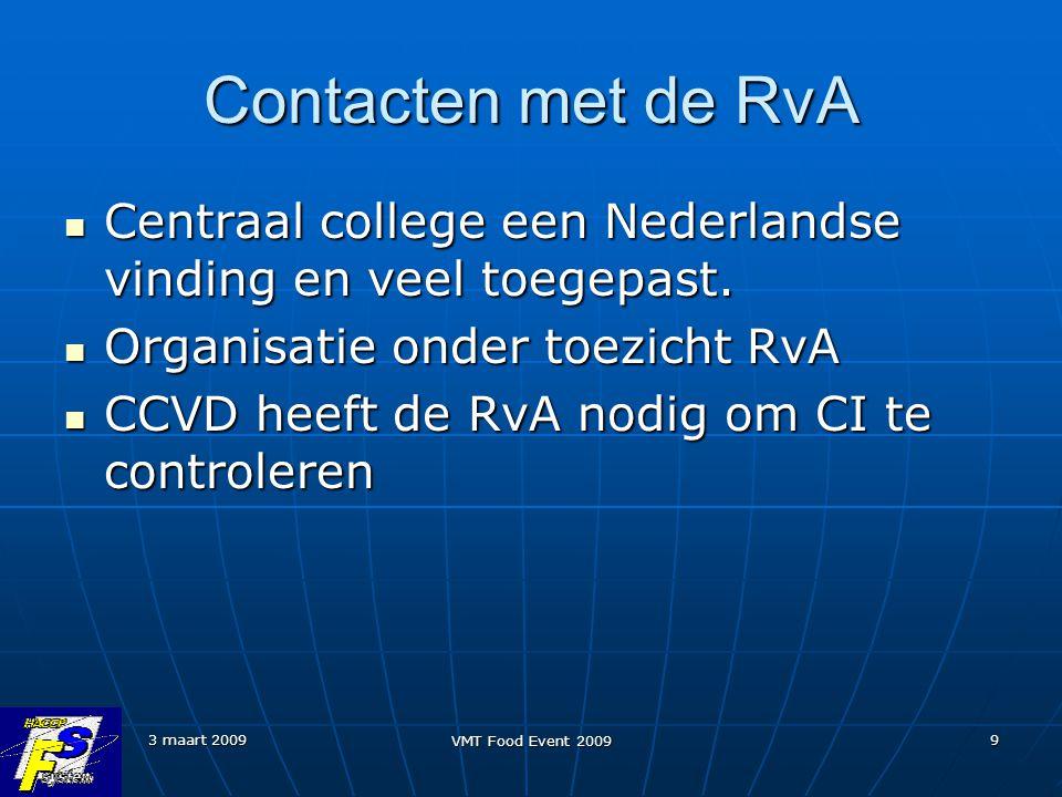 3 maart 2009 VMT Food Event 2009 9 Contacten met de RvA Centraal college een Nederlandse vinding en veel toegepast. Centraal college een Nederlandse v