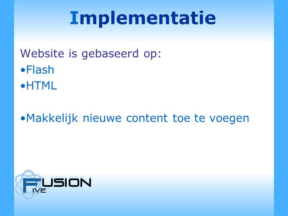 Implementatie Website is gebaseerd op: Flash HTML Makkelijk nieuwe content toe te voegen