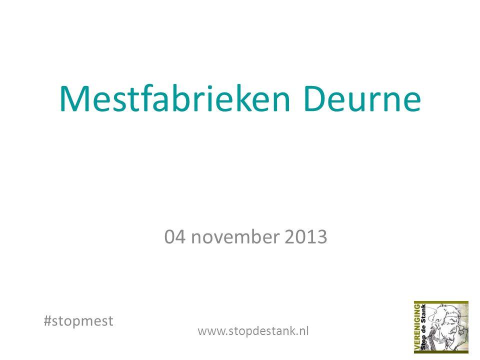 Mestfabrieken Deurne www.stopdestank.nl #stopmest 04 november 2013