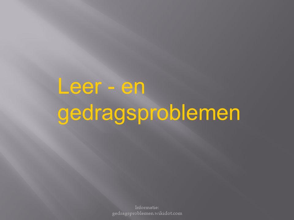 Informatie: gedragsproblemen.wikidot.com Leer - en gedragsproblemen