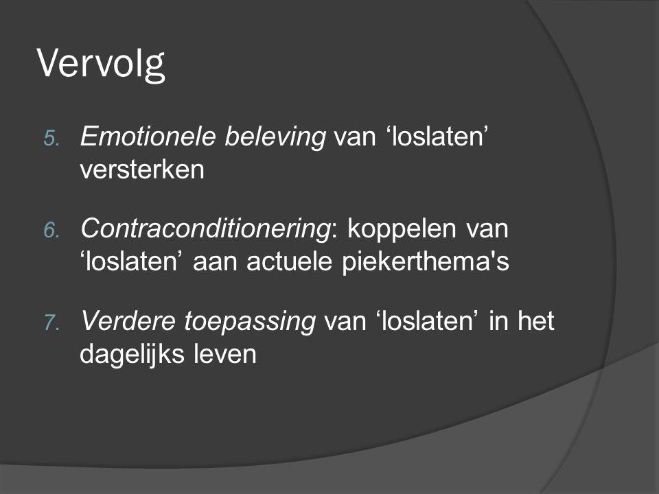 Vervolg 5. Emotionele beleving van 'loslaten' versterken 6. Contraconditionering: koppelen van 'loslaten' aan actuele piekerthema's 7. Verdere toepass
