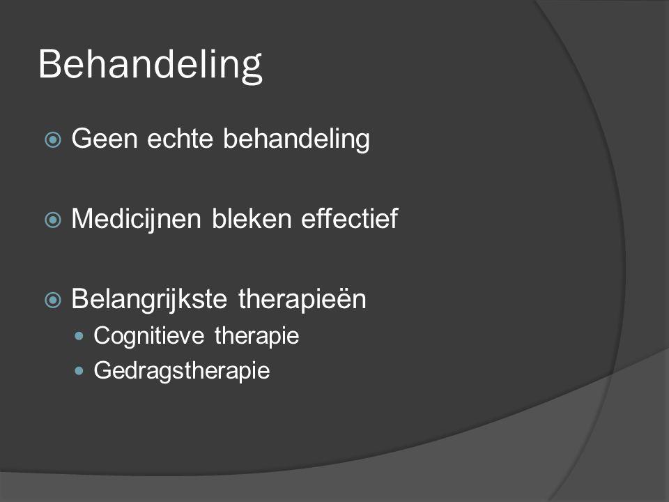 Behandeling  Geen echte behandeling  Medicijnen bleken effectief  Belangrijkste therapieën Cognitieve therapie Gedragstherapie