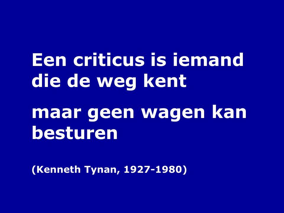 Een criticus is iemand die de weg kent maar geen wagen kan besturen (Kenneth Tynan, 1927-1980)