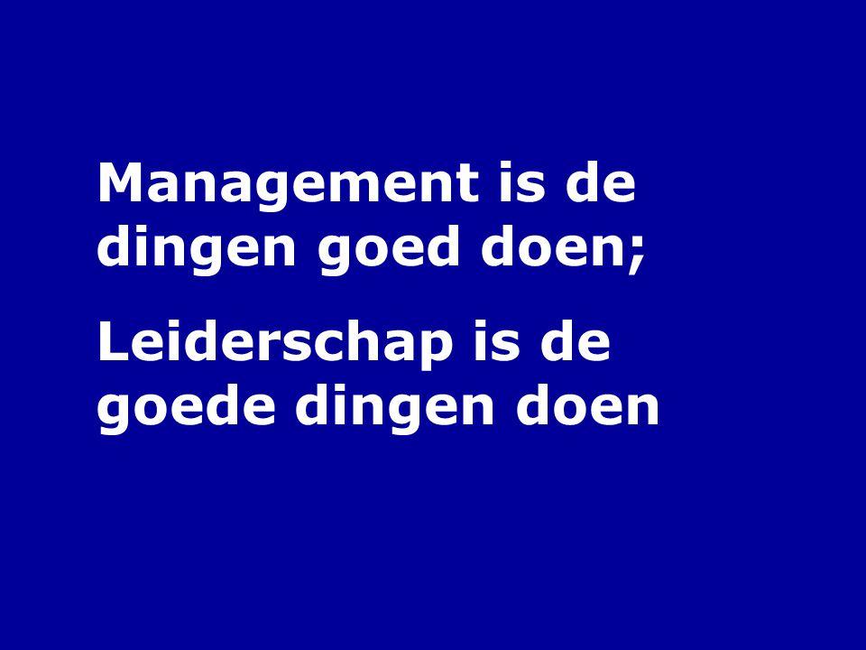 Management is de dingen goed doen; Leiderschap is de goede dingen doen