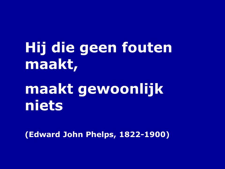 Hij die geen fouten maakt, maakt gewoonlijk niets (Edward John Phelps, 1822-1900)