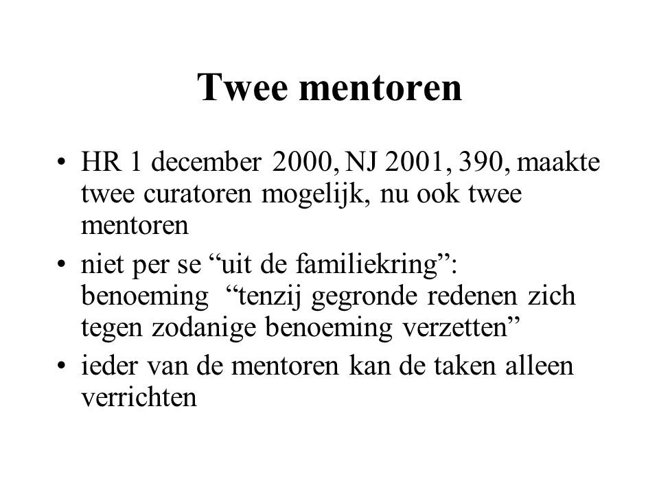 """Twee mentoren HR 1 december 2000, NJ 2001, 390, maakte twee curatoren mogelijk, nu ook twee mentoren niet per se """"uit de familiekring"""": benoeming """"ten"""