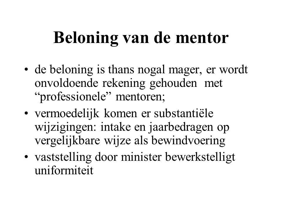 """Beloning van de mentor de beloning is thans nogal mager, er wordt onvoldoende rekening gehouden met """"professionele"""" mentoren; vermoedelijk komen er su"""