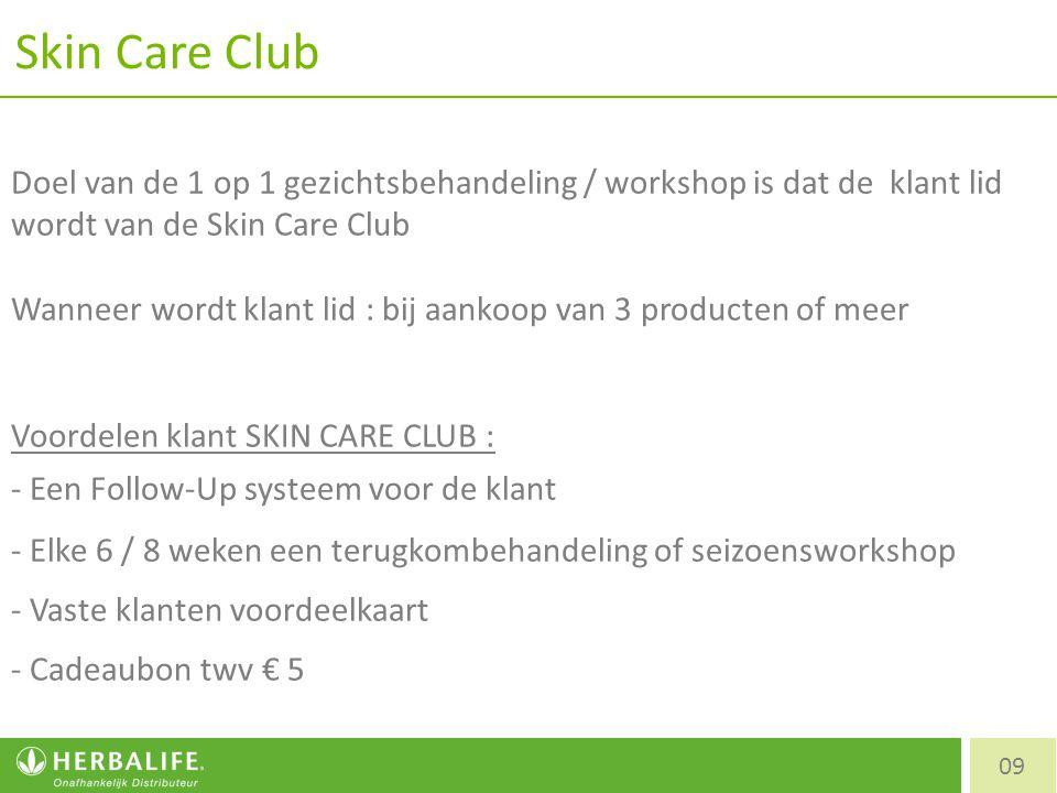 Skin Care Club 09 Doel van de 1 op 1 gezichtsbehandeling / workshop is dat de klant lid wordt van de Skin Care Club Wanneer wordt klant lid : bij aank