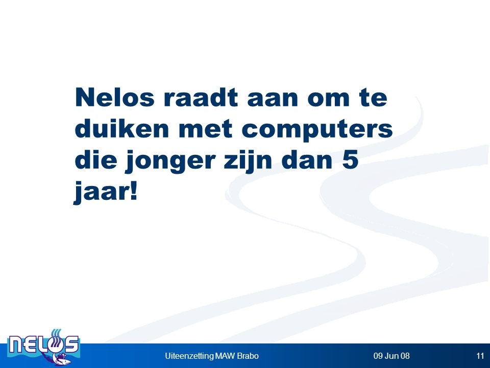 09 Jun 08Uiteenzetting MAW Brabo11 Nelos raadt aan om te duiken met computers die jonger zijn dan 5 jaar!