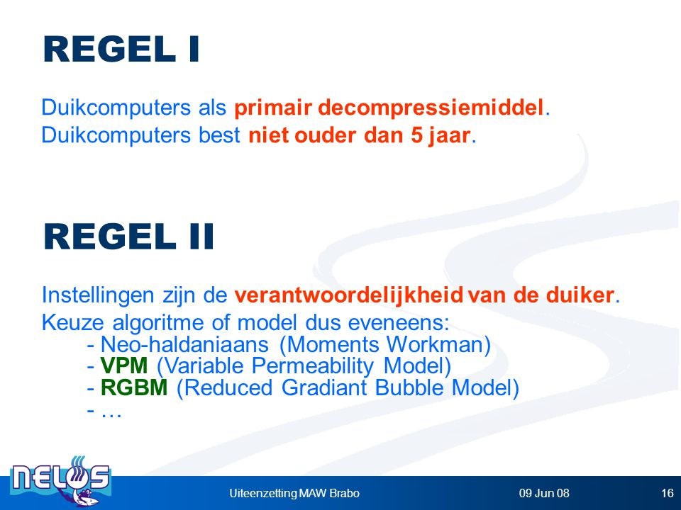 09 Jun 08Uiteenzetting MAW Brabo16 REGEL I Duikcomputers als primair decompressiemiddel.