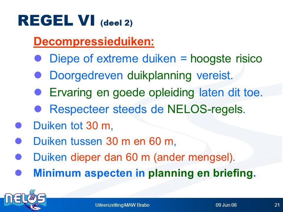 09 Jun 08Uiteenzetting MAW Brabo21 REGEL VI (deel 2) Decompressieduiken: Diepe of extreme duiken = hoogste risico Doorgedreven duikplanning vereist.