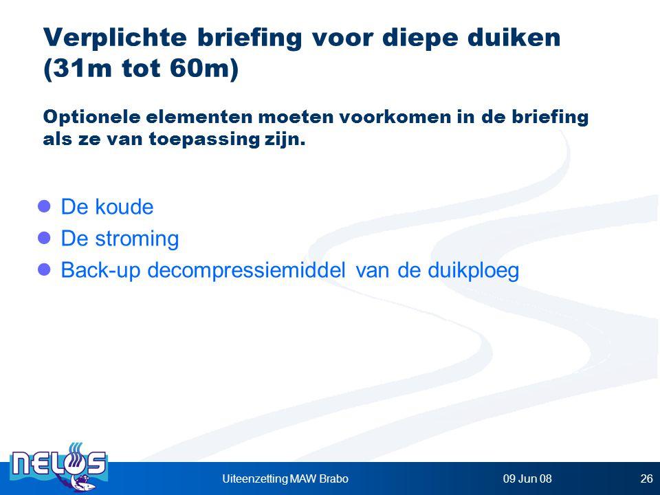 09 Jun 08Uiteenzetting MAW Brabo26 Verplichte briefing voor diepe duiken (31m tot 60m) Optionele elementen moeten voorkomen in de briefing als ze van toepassing zijn.