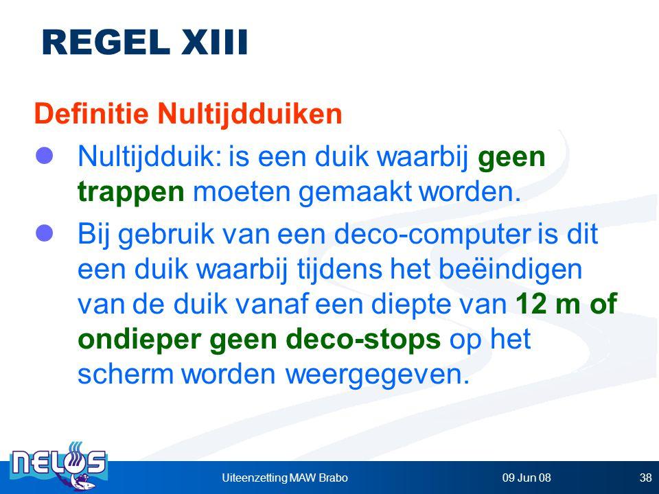 09 Jun 08Uiteenzetting MAW Brabo38 REGEL XIII Definitie Nultijdduiken Nultijdduik: is een duik waarbij geen trappen moeten gemaakt worden.