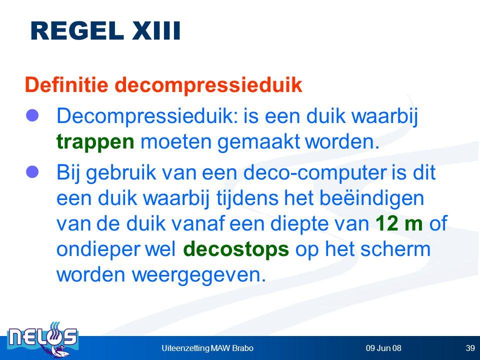 09 Jun 08Uiteenzetting MAW Brabo39 REGEL XIII Definitie decompressieduik Decompressieduik: is een duik waarbij trappen moeten gemaakt worden.