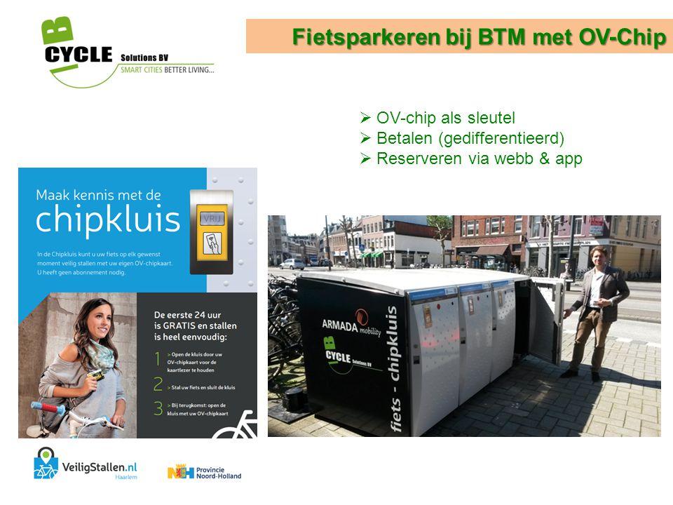 Fietsparkeren bij BTM met OV-Chip  OV-chip als sleutel  Betalen (gedifferentieerd)  Reserveren via webb & app