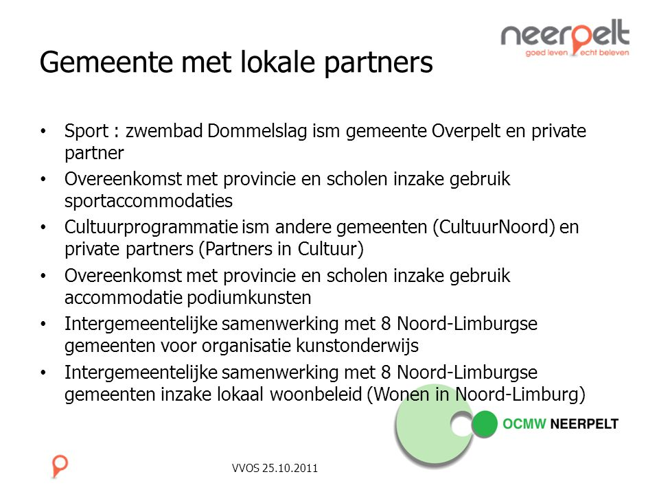 VVOS 25.10.2011 Gemeente met lokale partners Sport : zwembad Dommelslag ism gemeente Overpelt en private partner Overeenkomst met provincie en scholen