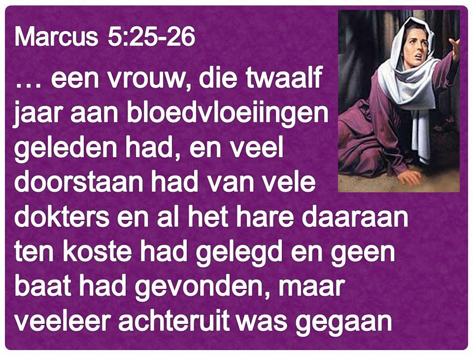 Leviticus 15:25 Wanneer bij een vrouw lange tijd bloed vloeit … dan zal zij gedurende al de tijd dat zij vloeit, onrein zijn