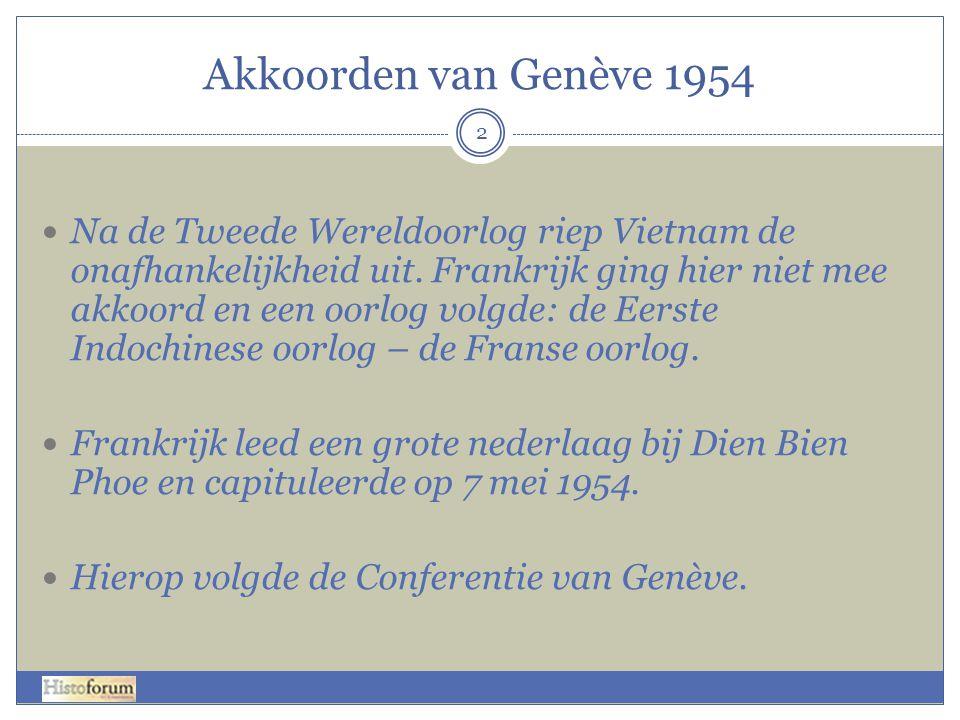 Akkoorden van Genève 1954 2 Na de Tweede Wereldoorlog riep Vietnam de onafhankelijkheid uit. Frankrijk ging hier niet mee akkoord en een oorlog volgde