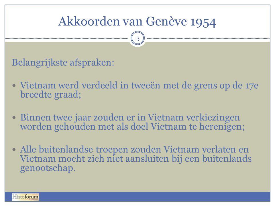 Akkoorden van Genève 1954 3 Belangrijkste afspraken: Vietnam werd verdeeld in tweeën met de grens op de 17e breedte graad; Binnen twee jaar zouden er
