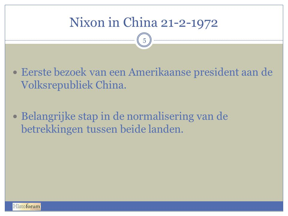 Nixon in China 21-2-1972 5 Eerste bezoek van een Amerikaanse president aan de Volksrepubliek China. Belangrijke stap in de normalisering van de betrek