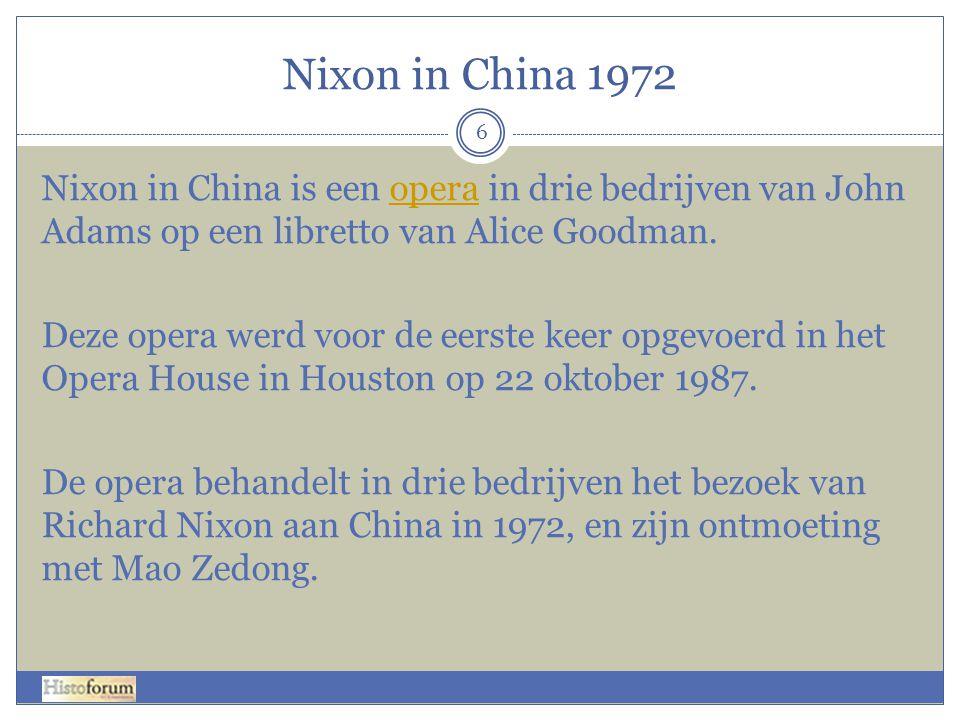 Nixon in China 1972 6 Nixon in China is een opera in drie bedrijven van John Adams op een libretto van Alice Goodman.opera Deze opera werd voor de eerste keer opgevoerd in het Opera House in Houston op 22 oktober 1987.