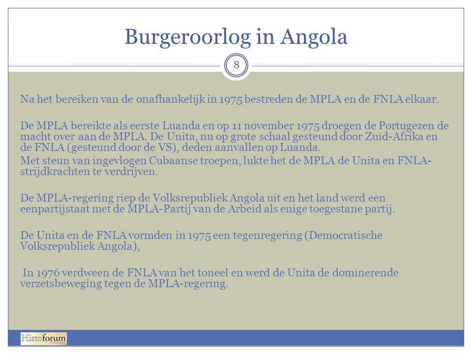 Burgeroorlog in Angola 8 Na het bereiken van de onafhankelijk in 1975 bestreden de MPLA en de FNLA elkaar. De MPLA bereikte als eerste Luanda en op 11