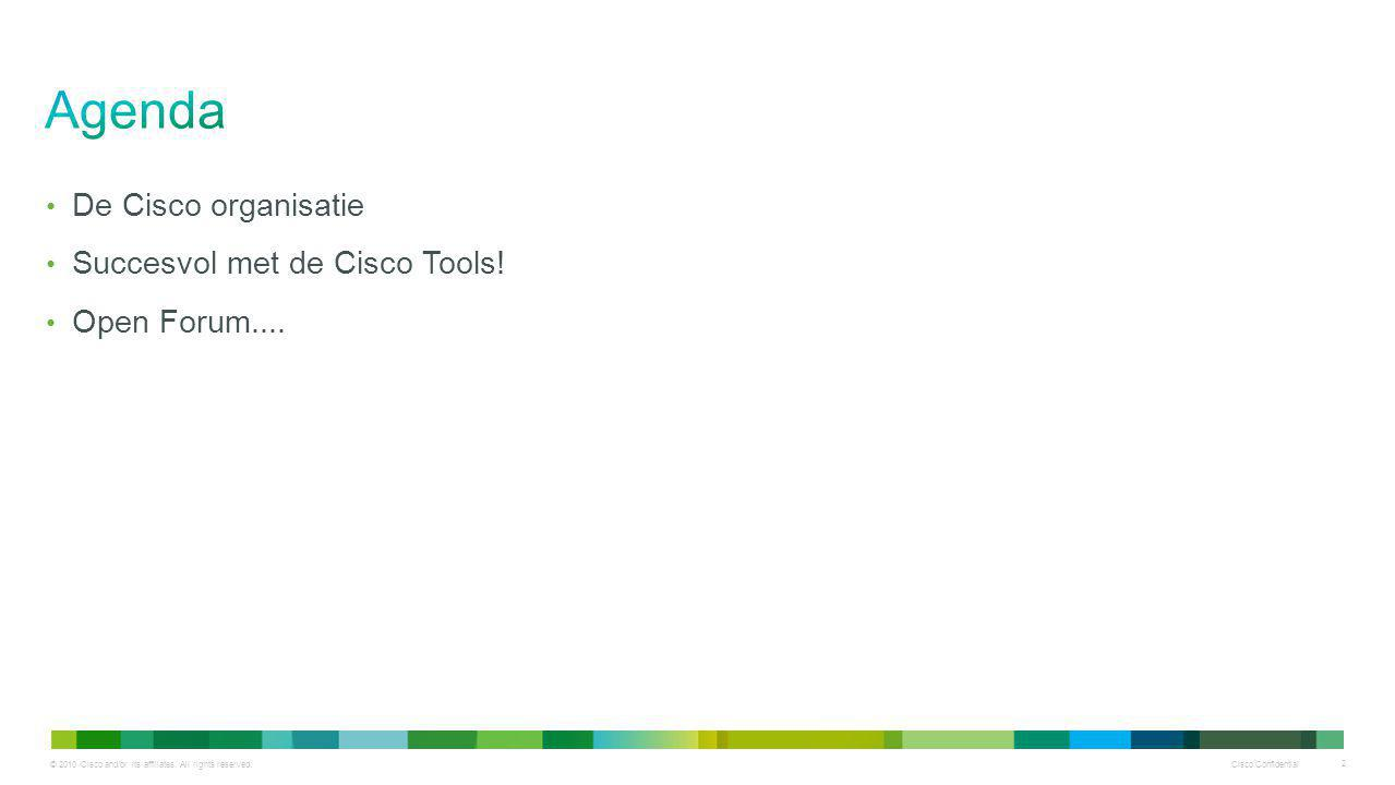 © 2010 Cisco and/or its affiliates. All rights reserved. Cisco Confidential 2 De Cisco organisatie Succesvol met de Cisco Tools! Open Forum....