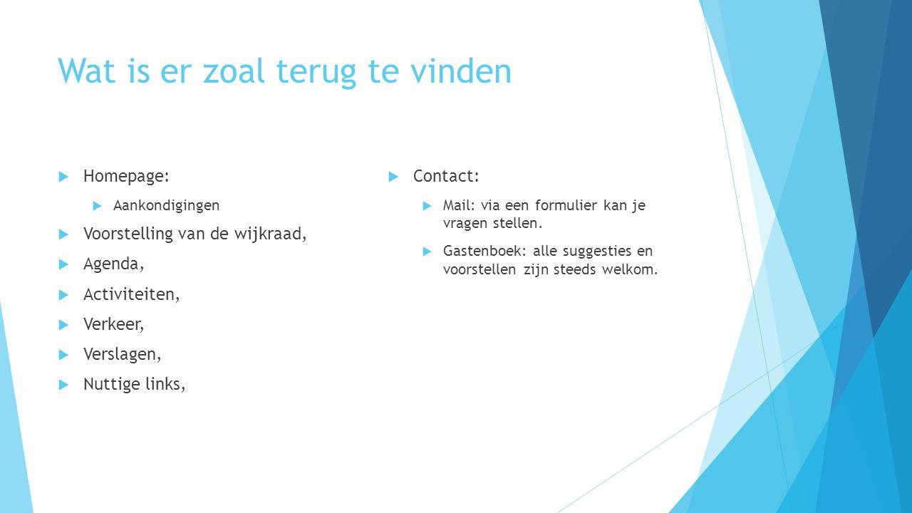 Wat is er zoal terug te vinden  Homepage:  Aankondigingen  Voorstelling van de wijkraad,  Agenda,  Activiteiten,  Verkeer,  Verslagen,  Nuttig