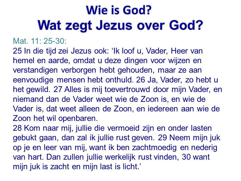 Mat. 11: 25-30: 25 In die tijd zei Jezus ook: 'Ik loof u, Vader, Heer van hemel en aarde, omdat u deze dingen voor wijzen en verstandigen verborgen he