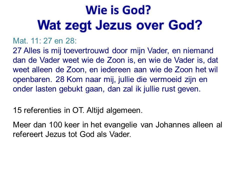 Mat. 11: 27 en 28: 27 Alles is mij toevertrouwd door mijn Vader, en niemand dan de Vader weet wie de Zoon is, en wie de Vader is, dat weet alleen de Z