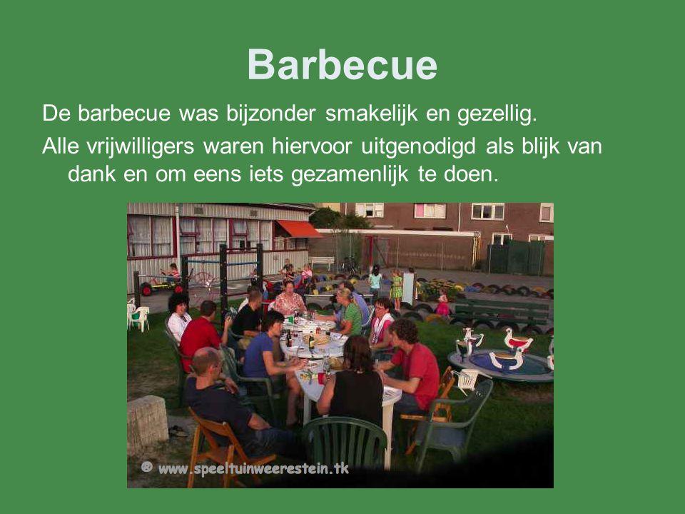 Barbecue De barbecue was bijzonder smakelijk en gezellig. Alle vrijwilligers waren hiervoor uitgenodigd als blijk van dank en om eens iets gezamenlijk