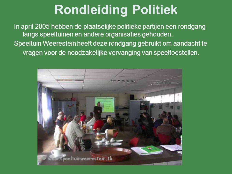 Rondleiding Politiek In april 2005 hebben de plaatselijke politieke partijen een rondgang langs speeltuinen en andere organisaties gehouden. Speeltuin
