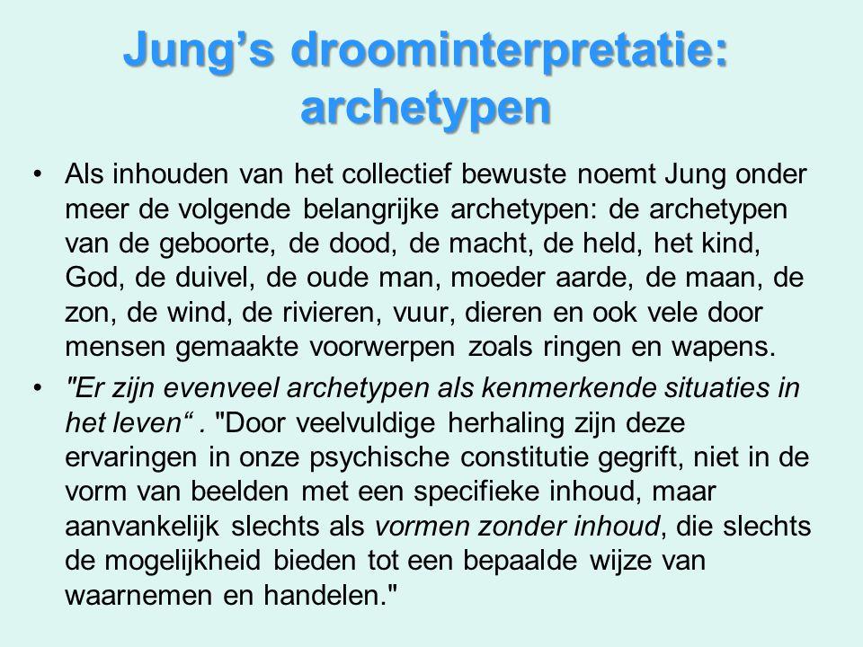 Jung's droominterpretatie: archetypen Als inhouden van het collectief bewuste noemt Jung onder meer de volgende belangrijke archetypen: de archetypen