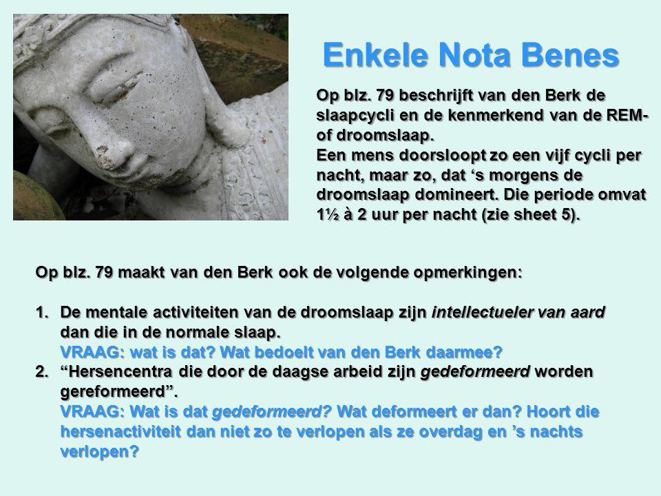 Enkele Nota Benes Op blz. 79 beschrijft van den Berk de slaapcycli en de kenmerkend van de REM- of droomslaap. Een mens doorsloopt zo een vijf cycli p