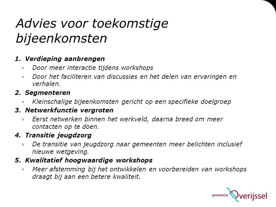 Advies voor toekomstige bijeenkomsten 1.Verdieping aanbrengen ▫Door meer interactie tijdens workshops ▫Door het faciliteren van discussies en het delen van ervaringen en verhalen.