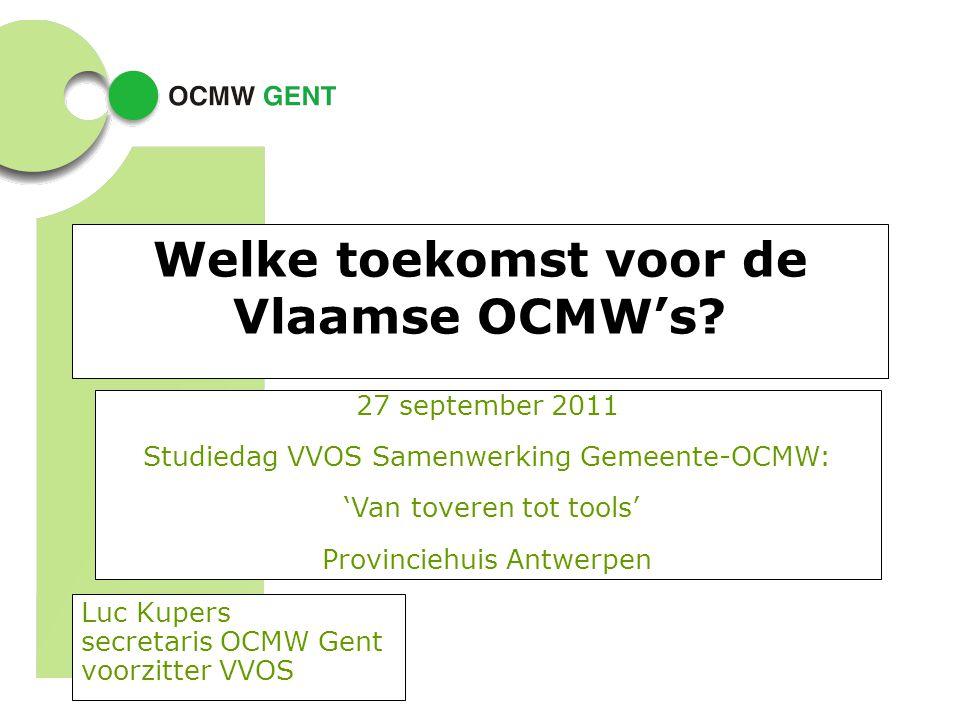 Welke toekomst voor de Vlaamse OCMW's? Luc Kupers secretaris OCMW Gent voorzitter VVOS 27 september 2011 Studiedag VVOS Samenwerking Gemeente-OCMW: 'V
