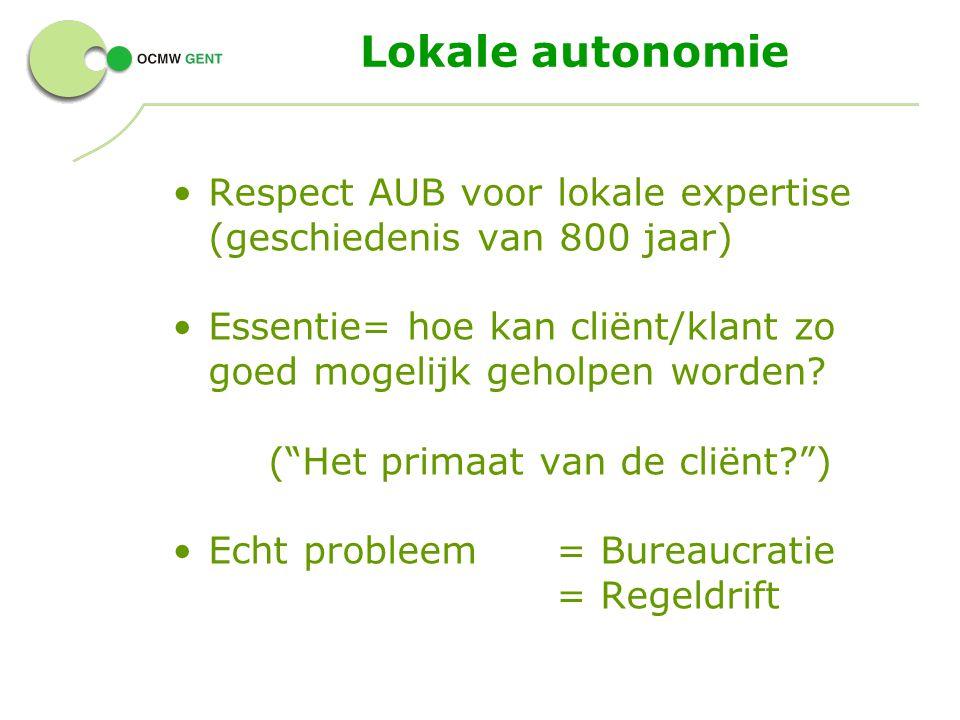 Lokale autonomie Respect AUB voor lokale expertise (geschiedenis van 800 jaar) Essentie= hoe kan cliënt/klant zo goed mogelijk geholpen worden.