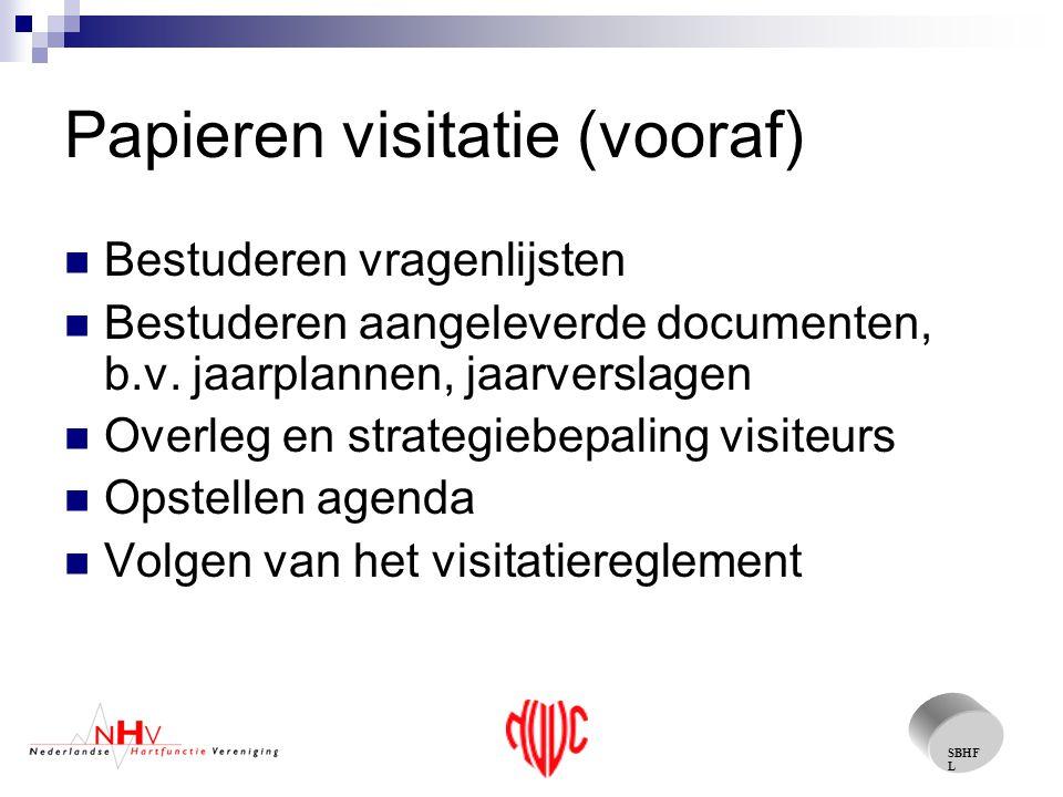 SBHF L Papieren visitatie (vooraf) Bestuderen vragenlijsten Bestuderen aangeleverde documenten, b.v.