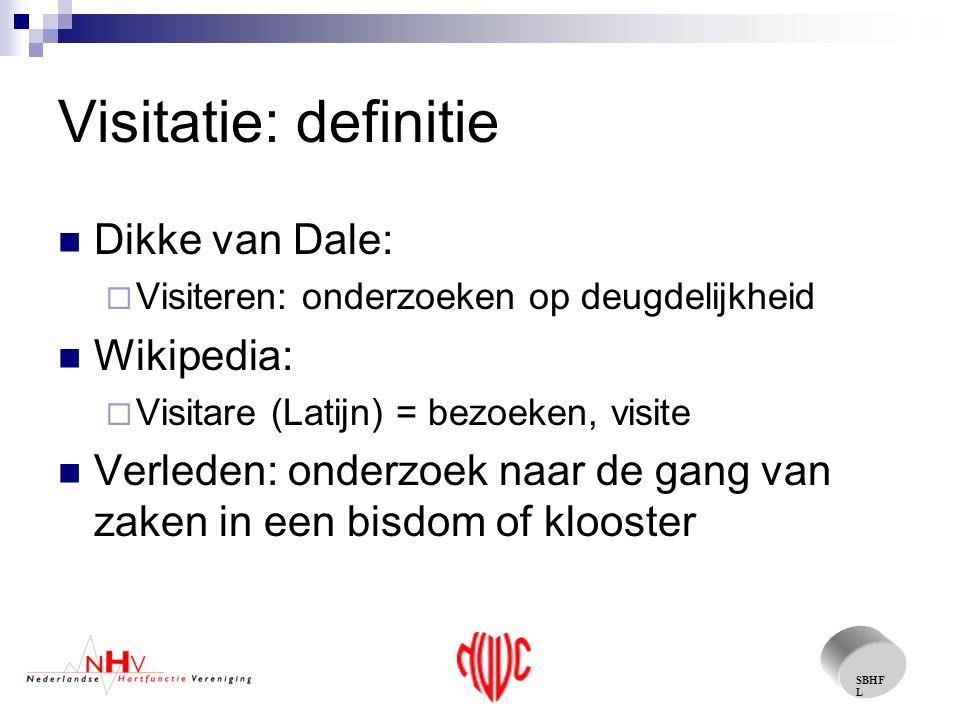 SBHF L Visitatie: definitie Dikke van Dale:  Visiteren: onderzoeken op deugdelijkheid Wikipedia:  Visitare (Latijn) = bezoeken, visite Verleden: onderzoek naar de gang van zaken in een bisdom of klooster
